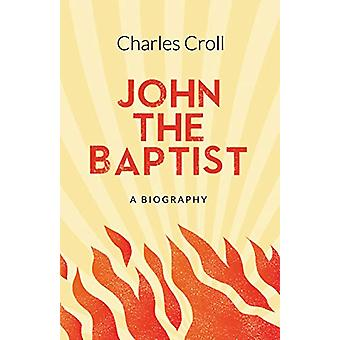 John the Baptist - A Biography by Charles Croll - 9781912863150 Book