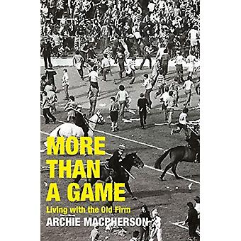 More Than A Game  Living with the Old Firm by Archie Macpherson