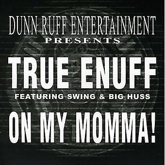 True Enuff - On My Momma USA import