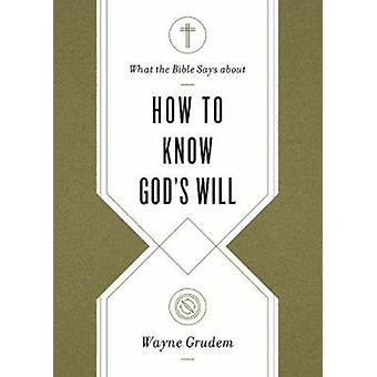 What the Bible Says about How to Know Gods Will  Factors to Consider in Making Ethical Decisions by Wayne Grudem