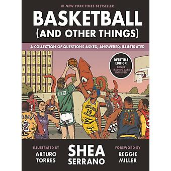 Basketball and Other Things  A Collection of Questions Asked Answered Illustrated by Shea Serrano & Illustrated by Arturo Torres