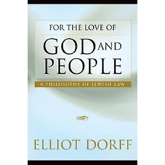 For the Love of God and People - A Philosophy of Jewish Law by Elliot