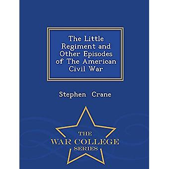 The Little Regiment - And Other Episodes of the American Civil War - W