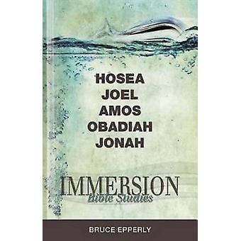 Immersion Bible Studies - Hosea - Joel - Amos - Obadiah - Jonah by Bru