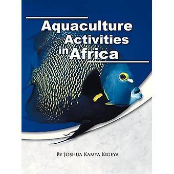Aquaculture Activities in Africa by Joshua Kamya Kigeya - 97814669450