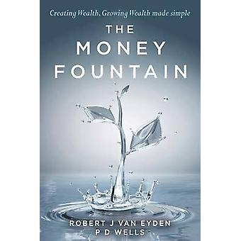 The Money Fountain - Creating Wealth - Growing Wealth Made Simple by P