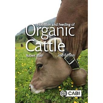 Nutrition and Feeding of Organic Cattle by Blair & Robert University of British Columbia & Canada