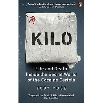 Kilo Life and Death Inside the Secret World of the Cocaine Cartels
