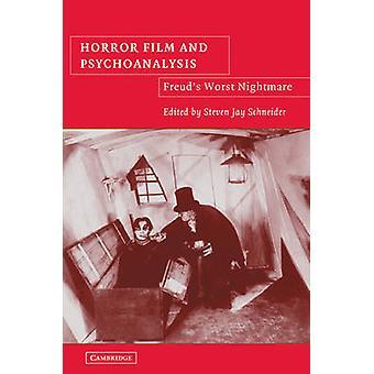 Horrorfilm und Psychoanalyse Freuds Schlimmster Albtraum von Steven Jay Schneider