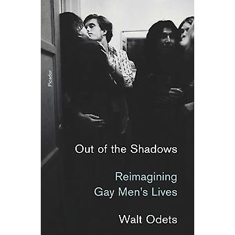 Out of the Shadows  Reimagining Gay Mens Lives by Walt Odets