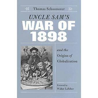 Onkel Sams krig i 1898 og globaliseringens opprinnelse av Thomas D.