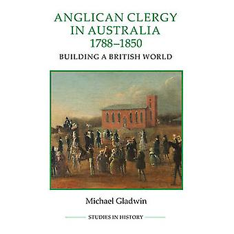 Anglican Clergy in Australia 17881850 by Michael Gladwin