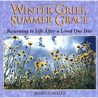 Winter Grief - Summer Grace - Returning to Life After a Loved One Dies