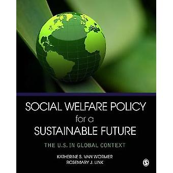 Social Welfare Policy for a Sustainable Future by Katherine S. van WormerRosemary J. Link