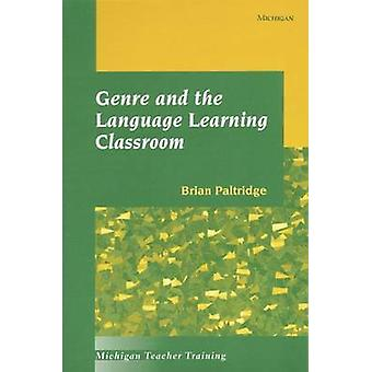 Genre and the Language Learning Classroom by Brian Paltridge - 978047