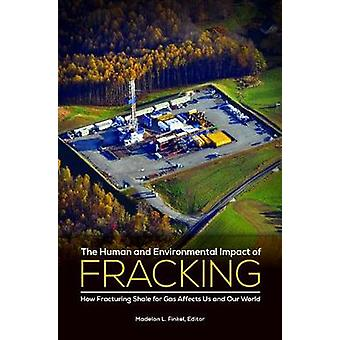 The Human and Environmental Impact of Fracking - How Fracturing Shale