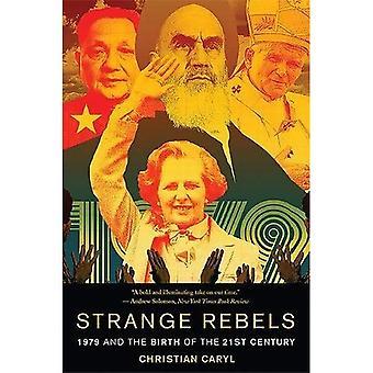Vreemde rebellen: 1979 en de geboorte van de 21ste eeuw