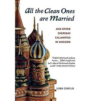 All the Clean Ones Are Married: And Other Everyday Calamities in Moscow