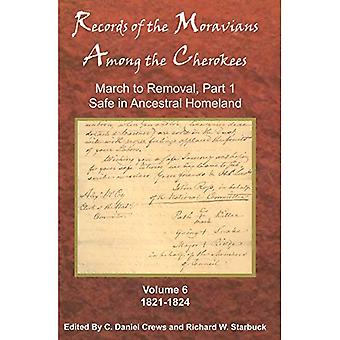 Records of the Moravians Among the Cherokees: Volume Six: March to Removal, Part 1, Safe in the Ancestral Homeland...
