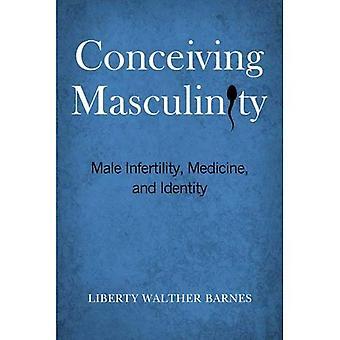 Konzeption von Männlichkeit: Männliche Unfruchtbarkeit, Medizin und Identität