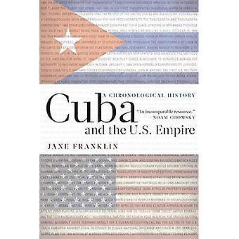 Cuba and the U.S. Empire: A Chronological History