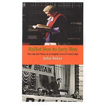 Ballot Box to Jury Box: The Life and Times of an English Crown Court Judge [Illustrated]