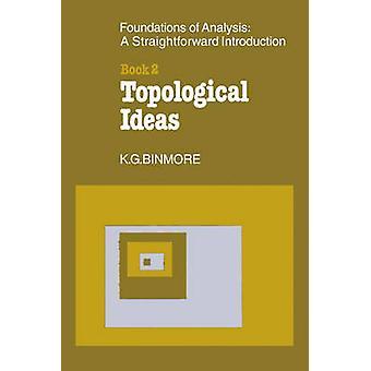 De fundamenten van topologische analyse A eenvoudig invoering boeken 2 topologische ideeën door Binmore & K. G.
