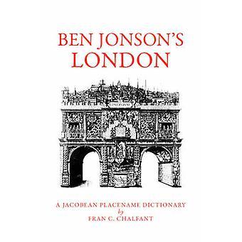 Ben Jonsons London A Jacobean Placename Dictionary by Chalfant & Fran C.