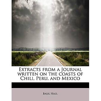 Extracts from a Journal written on the coasts of Chili Peru and Mexico by Hall & Basil