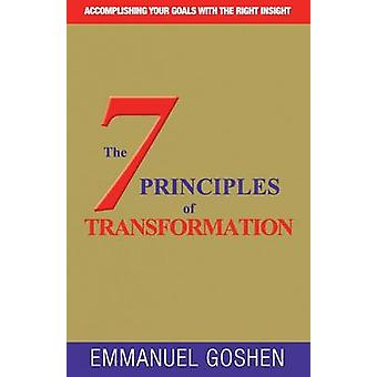 THE 7 PRINCIPLES OF TRANSFORMATION ACCOMPLISHING YOUR GOALS WITH THE RIGHT INSIGHT . by EMMANUEL & GOSHEN