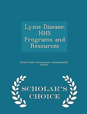 Lyme Disease HHS Programs and Resources  Scholars Choice Edition by United States Government Accountability