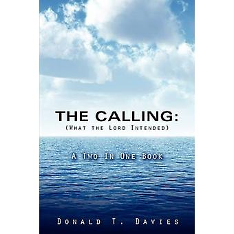 THE CALLING What the Lord Intended by Davies & Donald T.