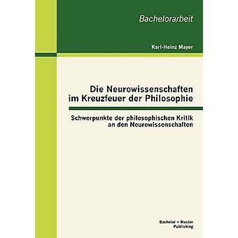 Die Neurowissenschaften im Kreuzfeuer der Philosophie Schwerpunkte der philosophischen Kritik den Neurowissenschaften di Mayer & KarlHeinz