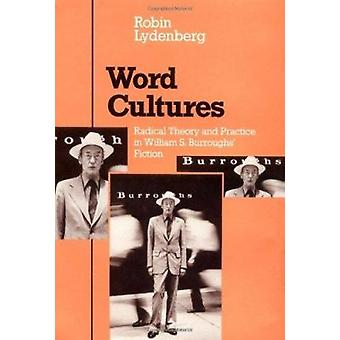 Word Cultures - Radical Theory and Practice in William S. Burroughs' F