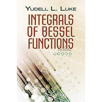 Integrals of Bessel Functions by Yudell L. Luke - 9780486789699 Book