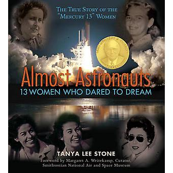 Almost Astronauts - 13 Women Who Dared to Dream by Tanya Lee Stone - M