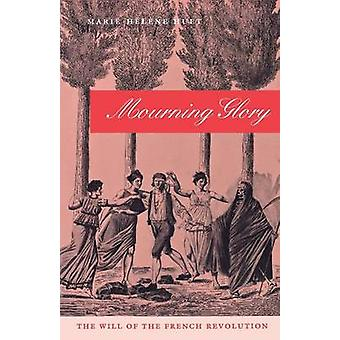 Mourning Glory - The Will of the French Revolution by Marie-Helene Hue