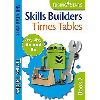 Skills Builders - Times Tables 3x 4x 6x 8x by Hilary Koll - Steve Mil