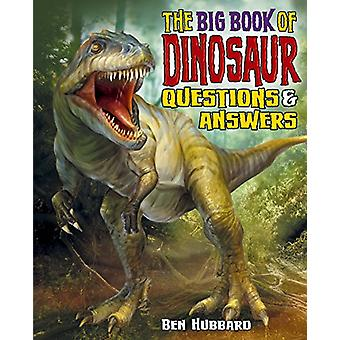 The Big Book of Dinosaur Questions & Answers by Ben Hubbard Hubba