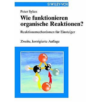 Wie Funktionieren Organische Reaktionen (2nd edition) by Peter Sykes