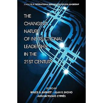 The Changing Nature of Instructional Leadership in the 21st Century Hc von Barnett & Bruce G.