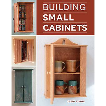 Building Small Cabinets by Doug Stowe - 9781600853470 Book