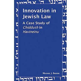 Innovation in Jewish Law - A Case Study of Chiddush in Havineinu by Mi