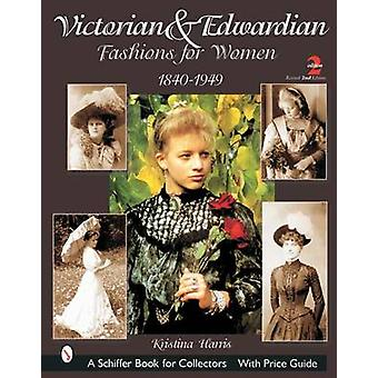 Victorian and Edwardian Fashions for Women 18401910 by Kristina Harris