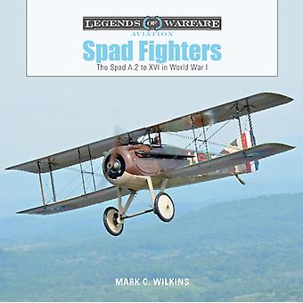 Spad Fighters The Spad A.2 to XVI in World War I by Mark C Wilkins