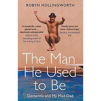 Man He Used To Be by Robyn Hollingworth