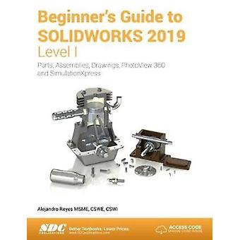 Beginners Guide to SOLIDWORKS 2019  Level I by Alejandro Reyes