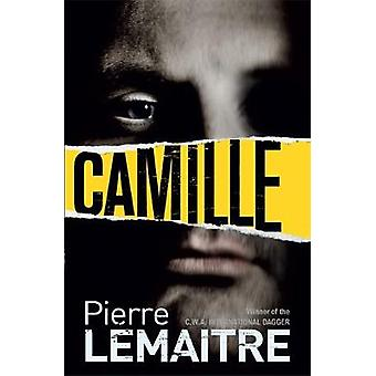 Camille  The Final Paris Crime Files Thriller by Pierre Lemaitre & Translated by Frank Wynne