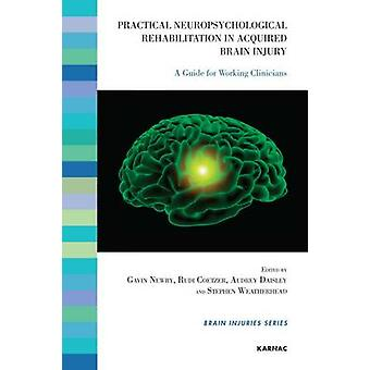 Practical Neuropsychological Rehabilitation in Acquired Brain Injury by Edited by Rudi Coetzer & Edited by Audrey Daisley & Edited by Gavin Newby & Edited by Stephen Weatherhead