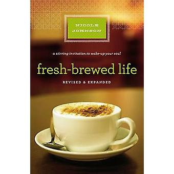 FreshBrewed Life A Stirring Invitation to Wake Up Your Soul by Johnson & Nicole